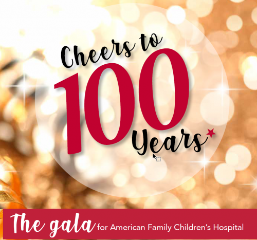 'Cheers to 100 Years' - The Gala for American Family Children's Hospital